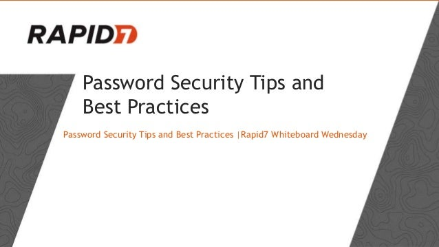 Password Security Tips and Best Practices Password Security Tips and Best Practices |Rapid7 Whiteboard Wednesday