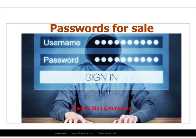 ramirocid.com ramiro@ramirocid.com Twitter: @ramirocid Ramiro Cid | @ramirocid Passwords for sale