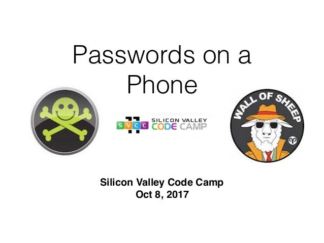 Passwords on a Phone Silicon Valley Code Camp Oct 8, 2017