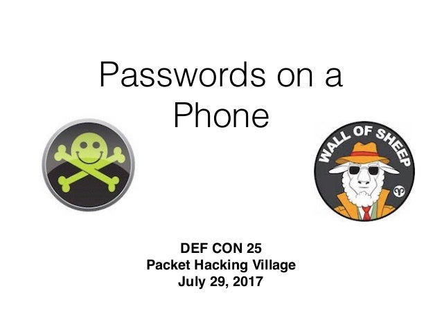 Passwords on a Phone DEF CON 25 Packet Hacking Village July 29, 2017