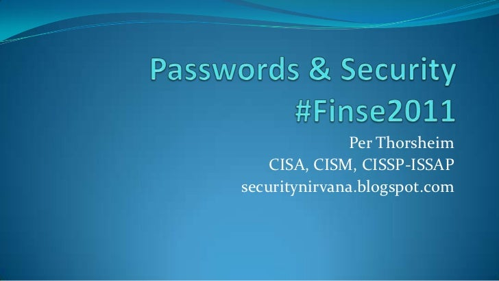 Passwords & Security#Finse2011<br />Per Thorsheim<br />CISA, CISM, CISSP-ISSAP<br />securitynirvana.blogspot.com<br />