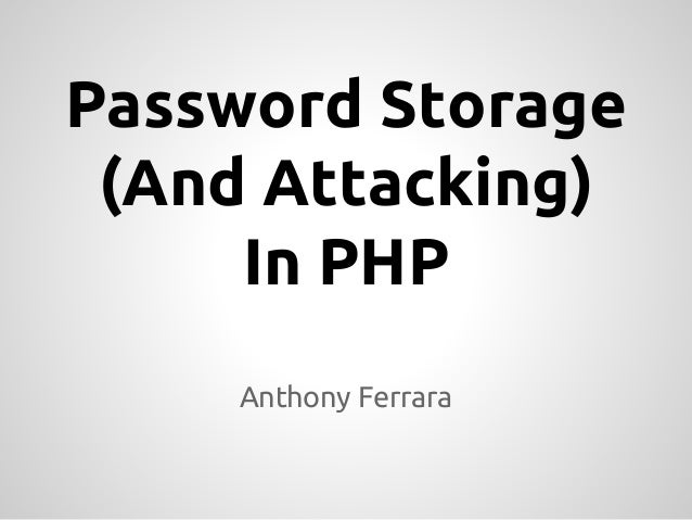Password Storage  (And Attacking)  In PHP  Anthony Ferrara