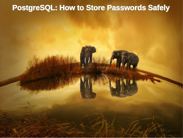Juliano Atanazio PostgreSQL: How to Store Passwords SafelyPostgreSQL: How to Store Passwords Safely