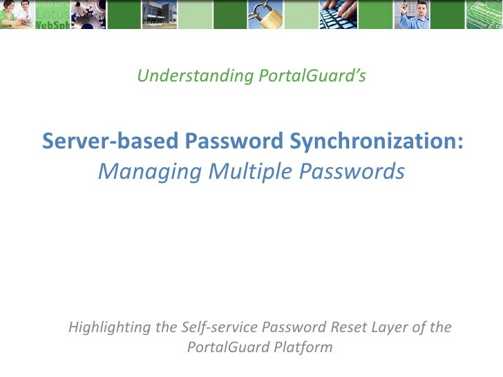 Understanding PortalGuard'sServer-based Password Synchronization:     Managing Multiple Passwords  Highlighting the Self-s...