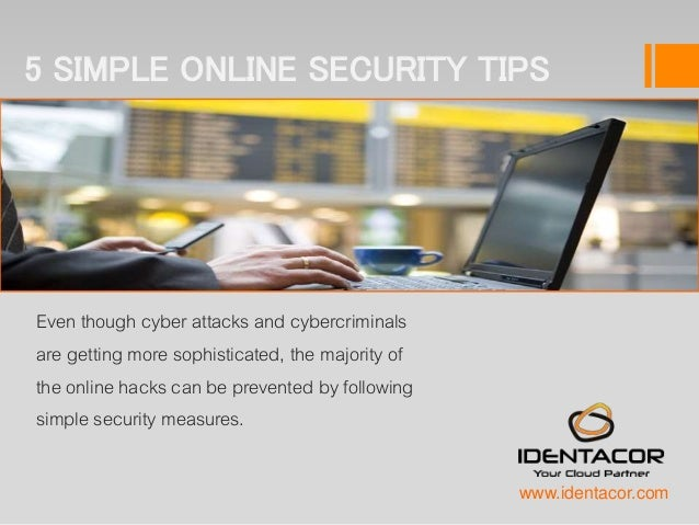 5 SIMPLE ONLINE SECURITY TIPS Even though cyber attacks and cybercriminals are getting more sophisticated, the majority of...