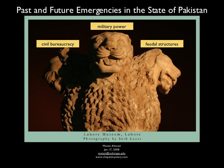 Past and Future Emergencies in the State of Pakistan Manan Ahmed Jan 17, 2008 [email_address] www.chapatimystery.com milit...
