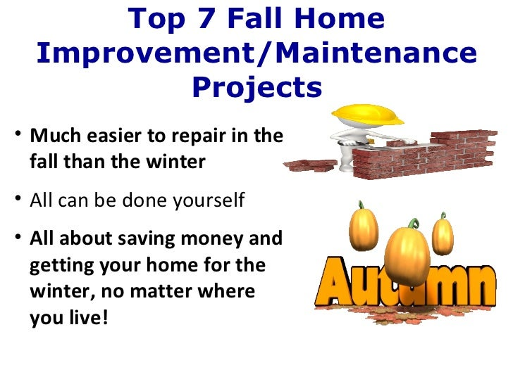 <ul><ul><li>Much easier to repair in the fall than the winter </li></ul></ul><ul><ul><li>All can be done yourself </li></u...