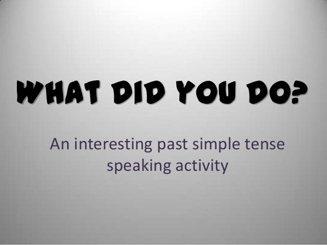 What did you do? An interesting past simple tense speaking activity