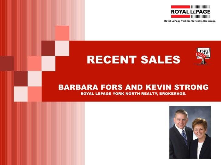 RECENT SALES BARBARA FORS AND KEVIN STRONG ROYAL LEPAGE YORK NORTH REALTY, BROKERAGE. Royal LePage York North Realty, Brok...