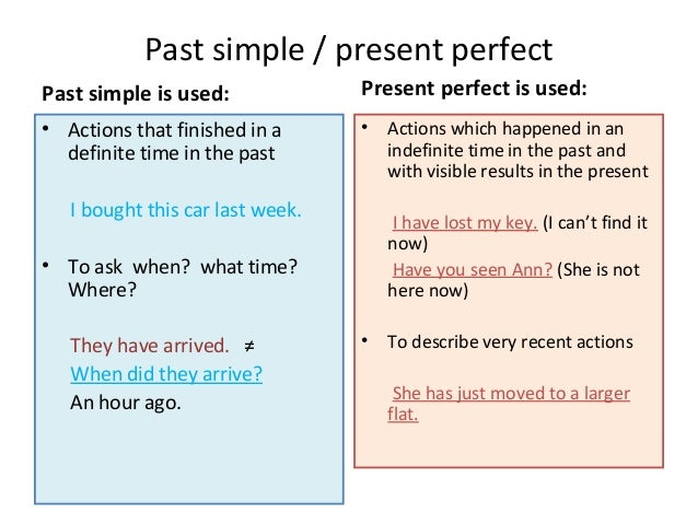 Past simple / present perfect Past simple is used:  Present perfect is used:  • Actions that finished in a definite time i...
