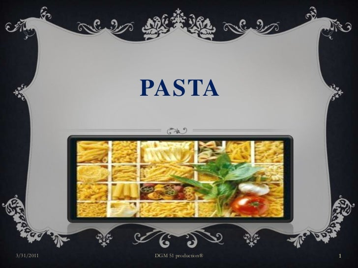 Pasta<br />29/3/2011<br />DGM 51 production®<br />1<br />