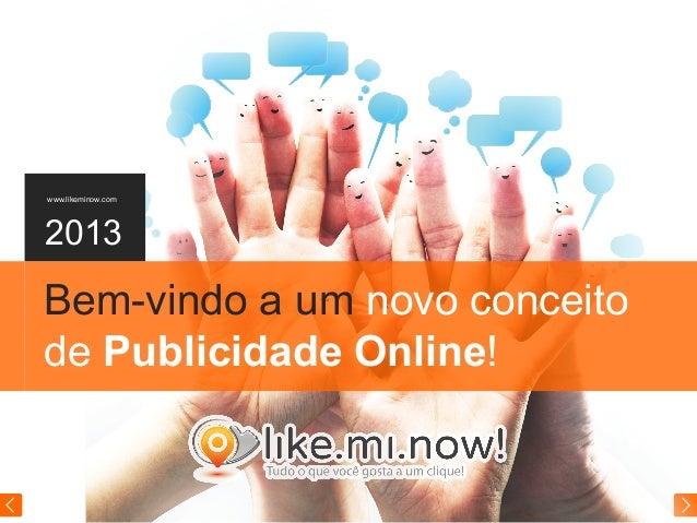 www.likeminow.com 2013 Bem-vindo a um novo conceito de Publicidade Online!