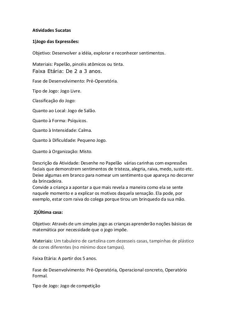 Atividades Sucatas1)Jogo das Expressões:Objetivo: Desenvolver a idéia, explorar e reconhecer sentimentos.Materiais: Papelã...