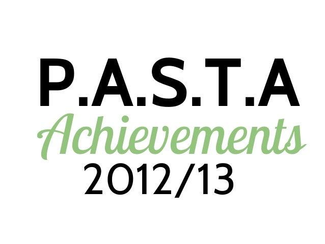 P.A.S.T.A 2012/13 Achievements