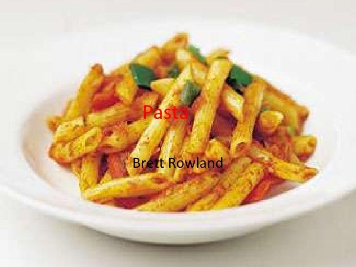 Pasta <br />Brett Rowland<br />
