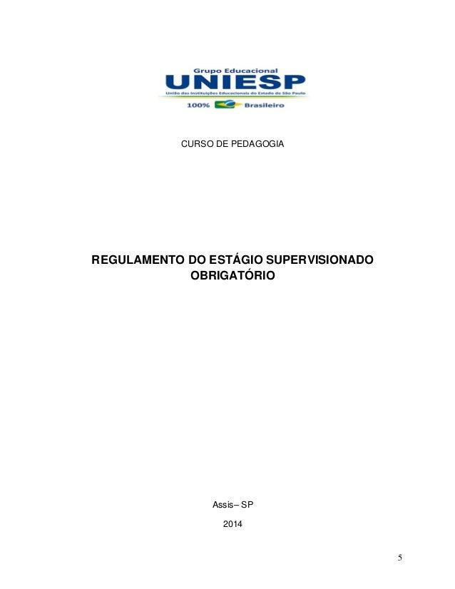 5 CURSO DE PEDAGOGIA REGULAMENTO DO ESTÁGIO SUPERVISIONADO OBRIGATÓRIO Assis– SP 2014