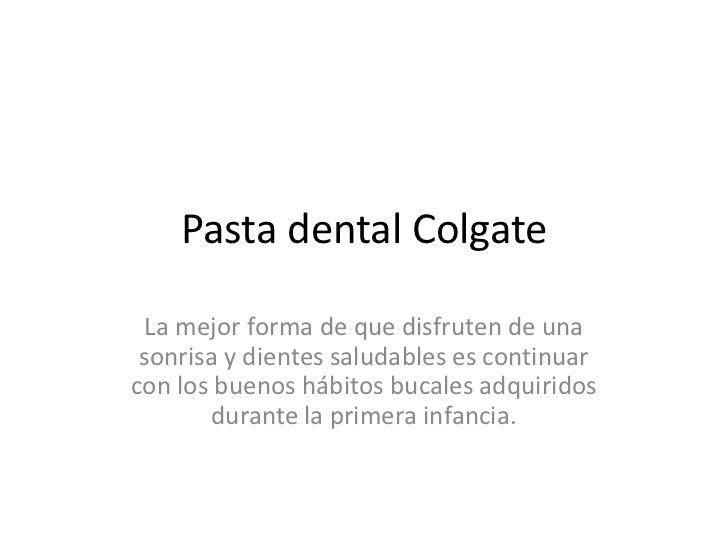 Pasta dental Colgate<br />La mejor forma de que disfruten de una sonrisa y dientes saludables es continuar con los buenos ...