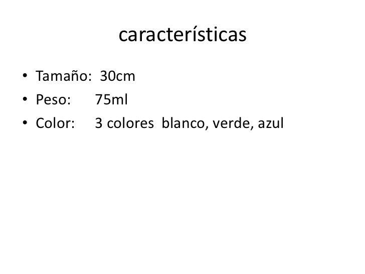 características<br />Tamaño:  30cm<br />Peso:  75ml<br />Color:3 colores  blanco, verde, azul<br />