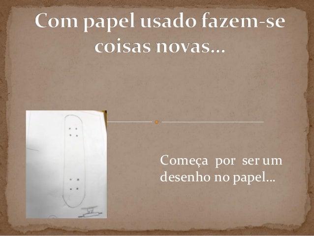 Começa por ser umdesenho no papel…