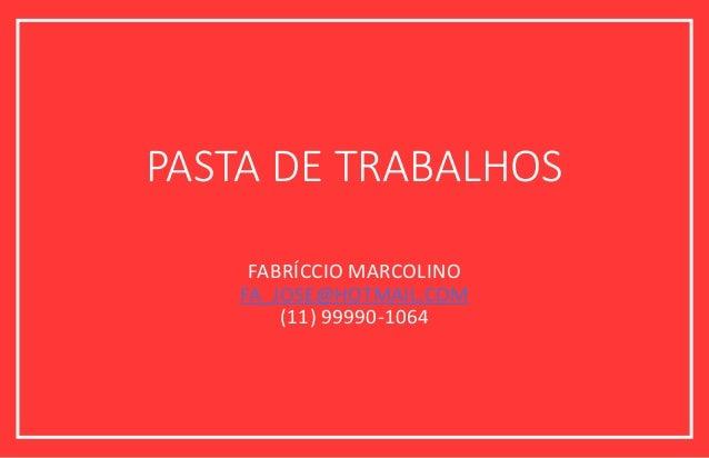 PASTA DE TRABALHOS FABRÍCCIO MARCOLINO FA_JOSE@HOTMAIL.COM (11) 99990-1064