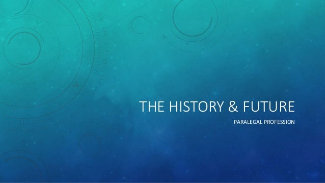 THE HISTORY & FUTURE PARALEGAL PROFESSION
