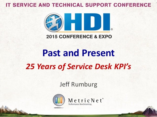 Past and Present 25 Years of Service Desk KPI's Jeff Rumburg