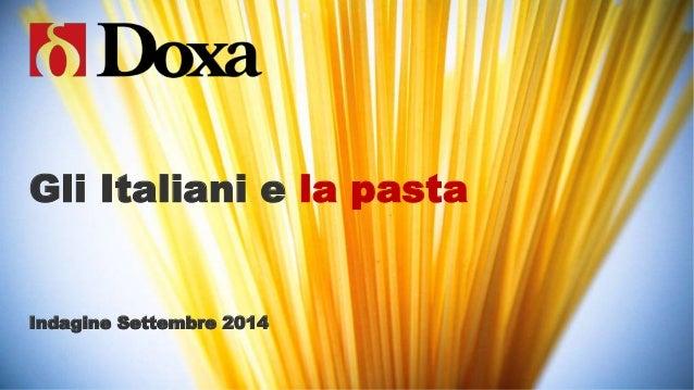 Gli Italiani e la pasta  Indagine Settembre 2014