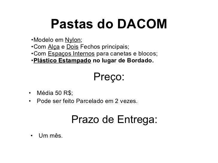 Pastas do DACOM <ul><li>Modelo em  Nylon ;  </li></ul><ul><li>Com  Alça  e  Dois  Fechos principais; </li></ul><ul><li>Com...