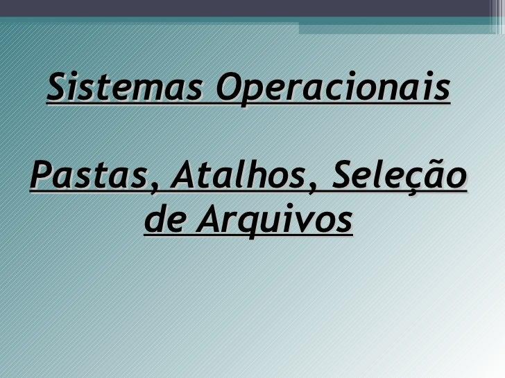Sistemas Operacionais Pastas, Atalhos, Seleção de Arquivos