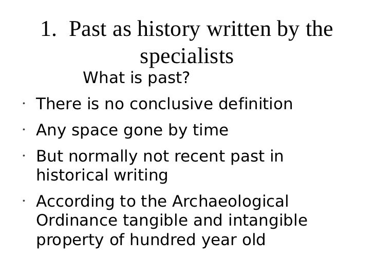1. Past as history written by the               specialists          What is past?•    There is no conclusive definition• ...