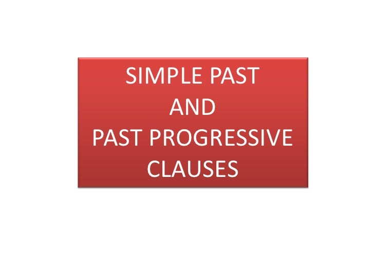 SIMPLE PAST <br />AND <br />PAST PROGRESSIVE CLAUSES<br />