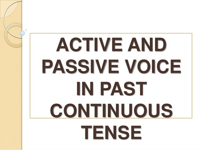 ACTIVE AND PASSIVE VOICE IN PAST CONTINUOUS TENSE