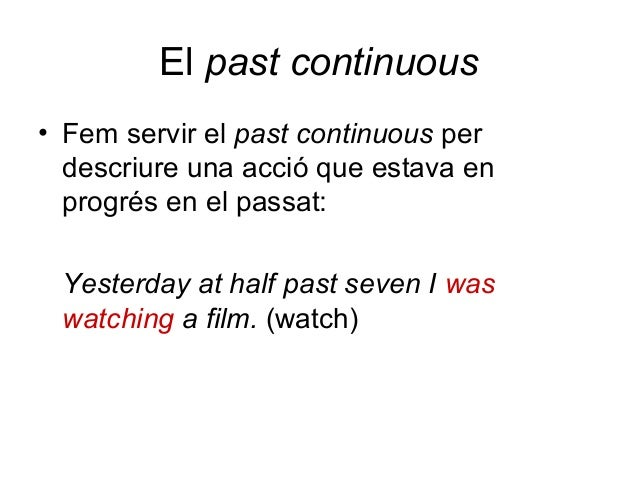 El past continuous • Fem servir el past continuous per descriure una acció que estava en progrés en el passat: Yesterday a...