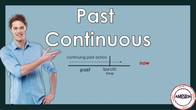 past now continuing past action Specific time