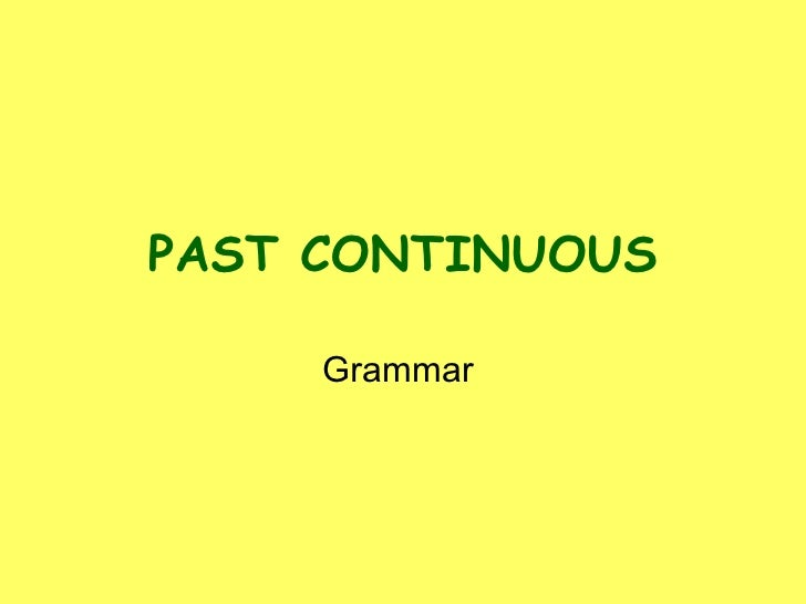 PAST CONTINUOUS Grammar