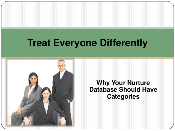 Why Your Nurture Database Should Have Categories<br />Treat Everyone Differently<br />