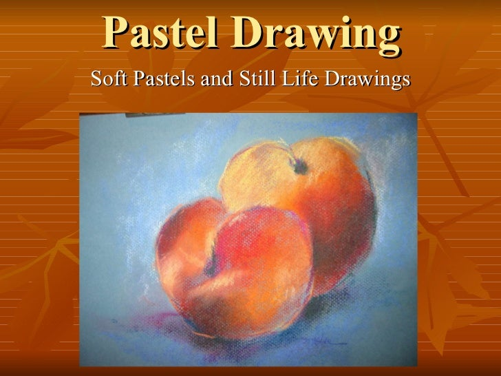 Pastel Drawing Soft Pastels and Still Life Drawings