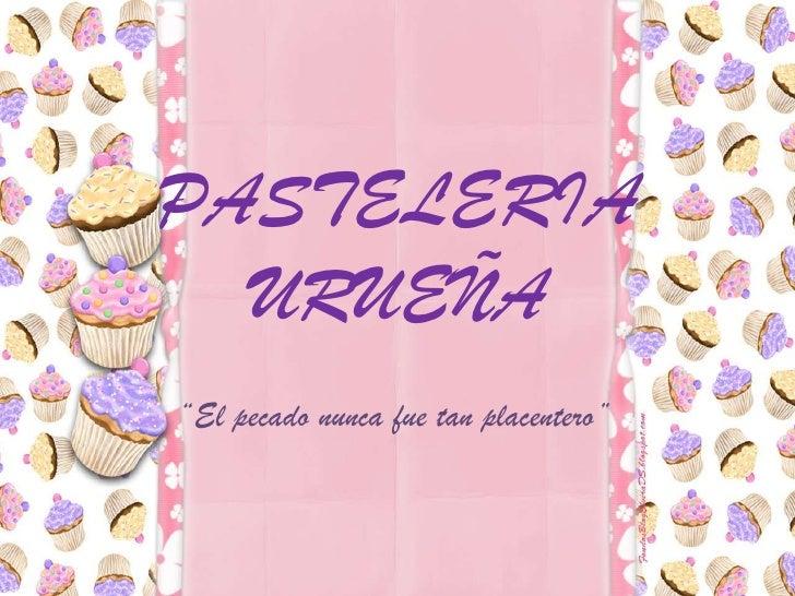 """PASTELERIA URUEÑA<br />""""El pecado nunca fue tan placentero""""<br />"""