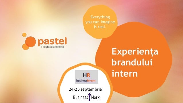 Experiența brandului intern Everything you can imagine is real. 24-25 septembrie