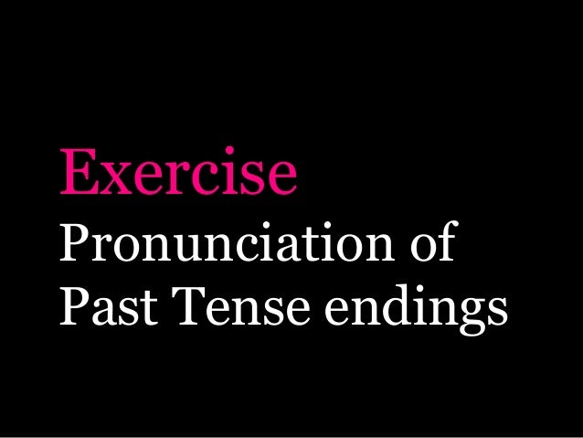 Exercise Pronunciation of Past Tense endings