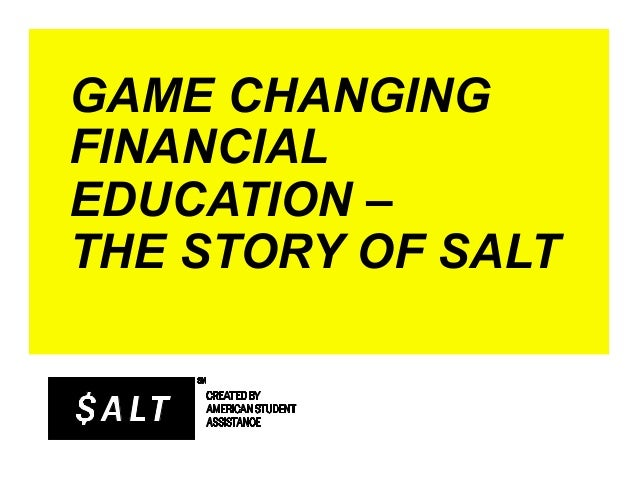 GAME CHANGINGFINANCIALEDUCATION –THE STORY OF SALT