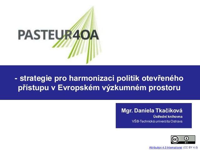 - strategie pro harmonizaci politik otevřeného přístupu v Evropském výzkumném prostoru Mgr. Daniela Tkačíková Ústřední kni...