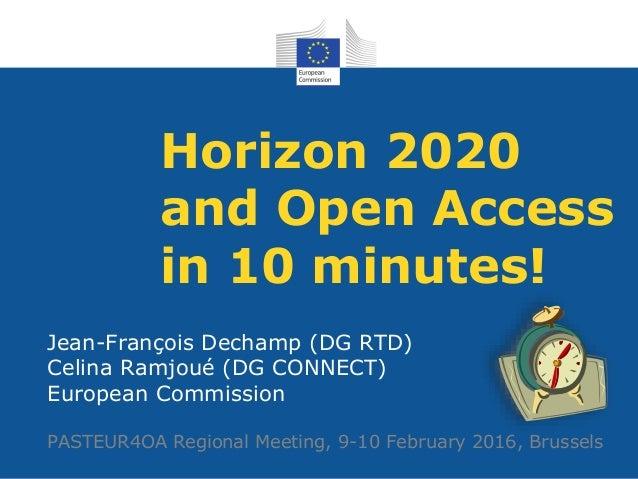 Horizon 2020 and Open Access in 10 minutes! Jean-François Dechamp (DG RTD) Celina Ramjoué (DG CONNECT) European Commission...