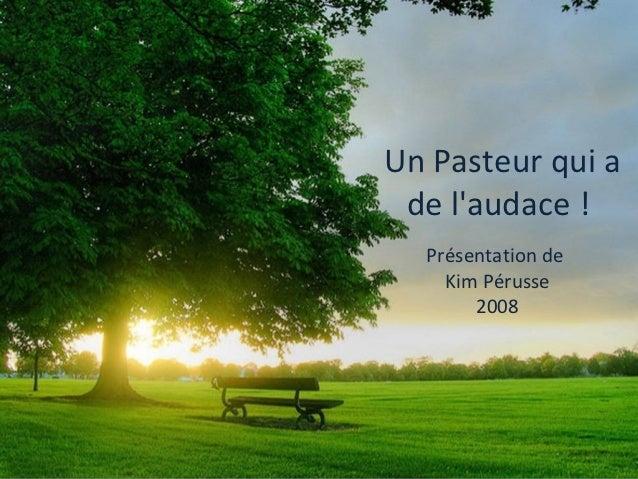 Un Pasteur qui a de laudace !  Présentation de    Kim Pérusse       2008