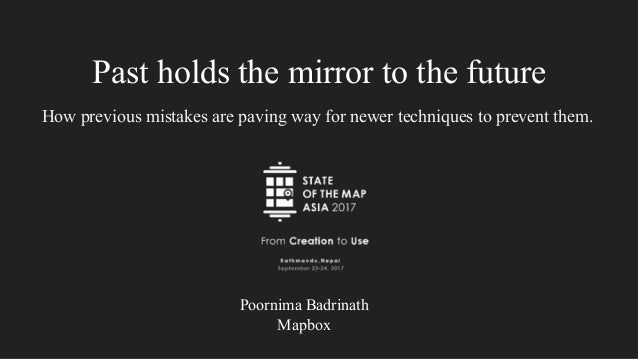 Past holds the mirror to the future How previous mistakes are paving way for newer techniques to prevent them. Poornima Ba...