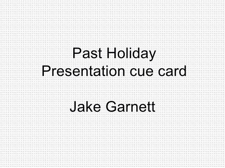 Past Holiday Presentation cue card Jake Garnett