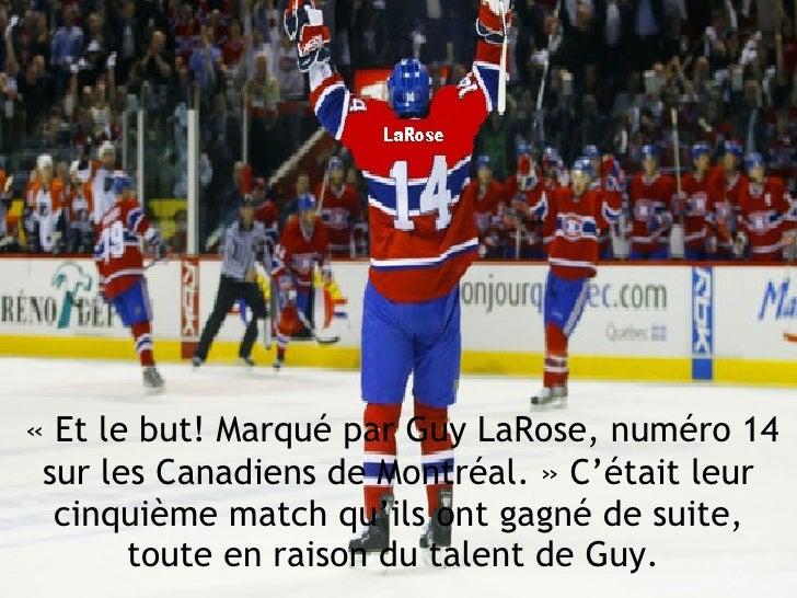 «Et le but! Marqué par Guy LaRose, numéro 14 sur les Canadiens de Montréal.» C'était leur cinquième match qu'ils ont gag...