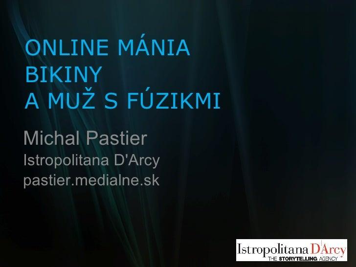 ONLINE MÁNIA BIKINY A MUŽ S FÚZIKMI Michal Pastier Istropolitana D'Arcy pastier.medialne.sk