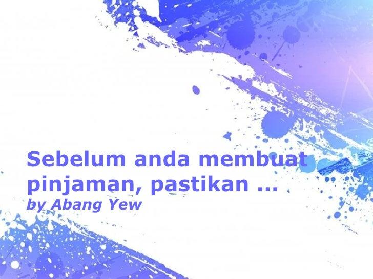 Sebelum anda membuat pinjaman, pastikan ... by Abang Yew