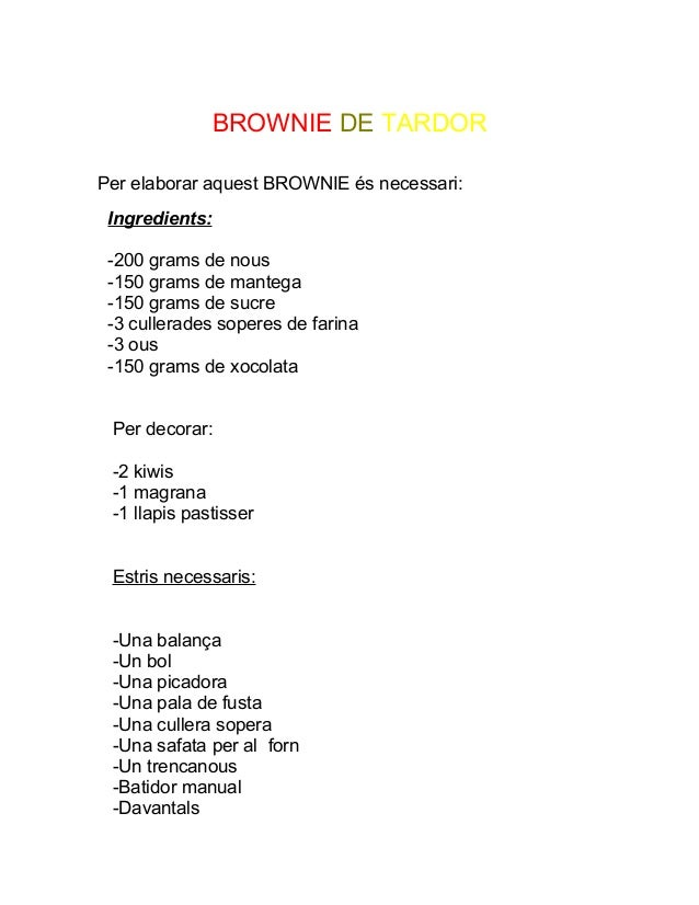 BROWNIE DE TARDOR Per elaborar aquest BROWNIE és necessari: Ingredients: -200 grams de nous -150 grams de mantega -150 gra...